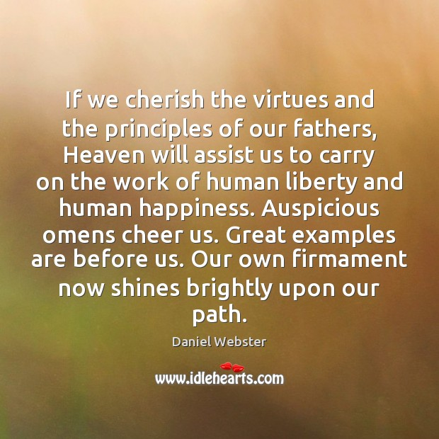 If we cherish the virtues and the principles of our fathers, Heaven Daniel Webster Picture Quote