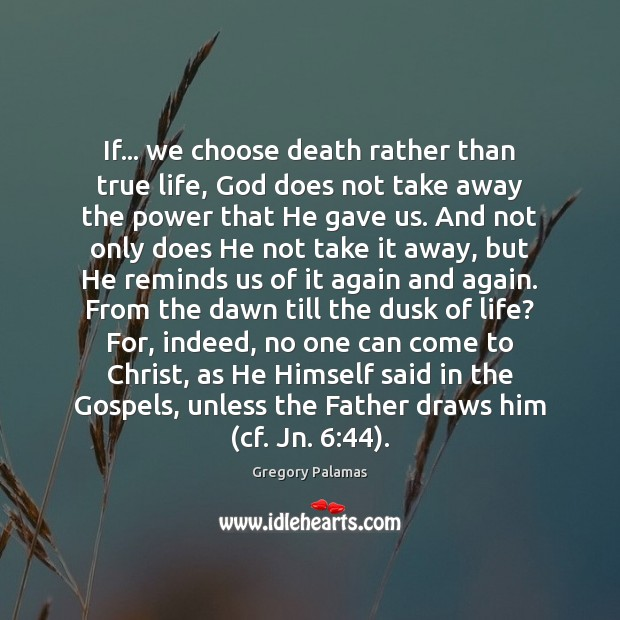 If… we choose death rather than true life, God does not take Image