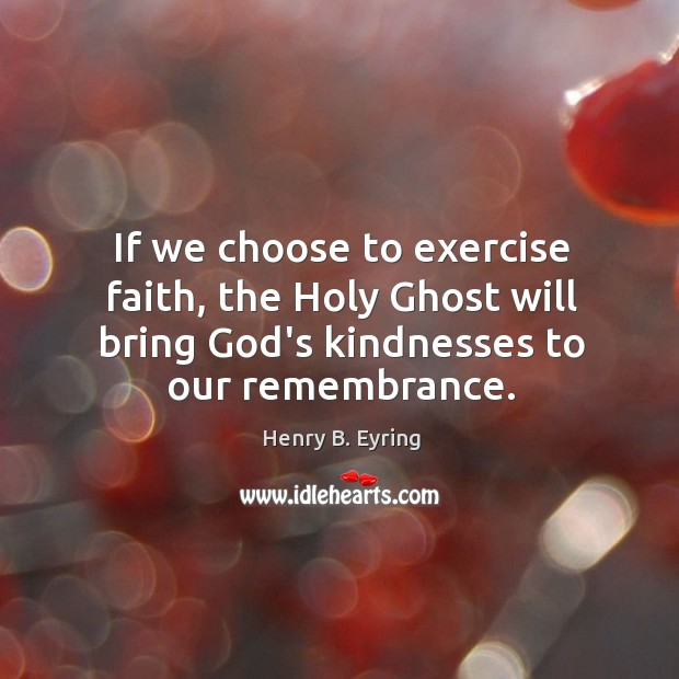 If we choose to exercise faith, the Holy Ghost will bring God's Image