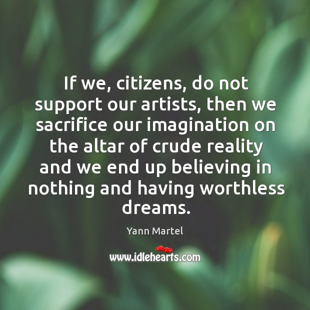 If we, citizens, do not support our artists, then we sacrifice our Image