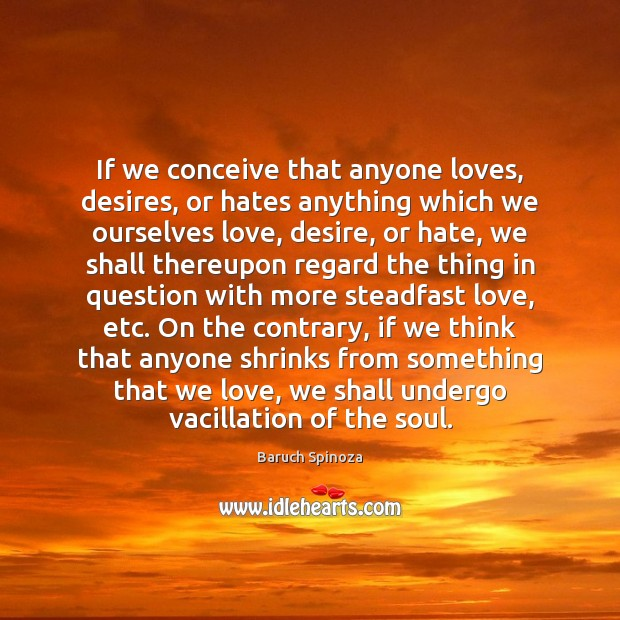 If we conceive that anyone loves, desires, or hates anything which we Image