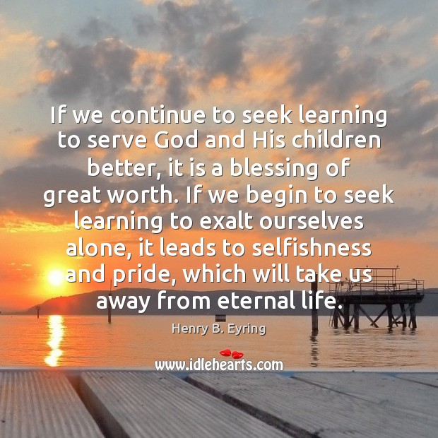 Image, If we continue to seek learning to serve God and His children