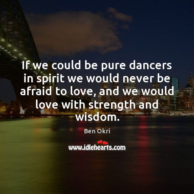 Image, If we could be pure dancers in spirit we would never be