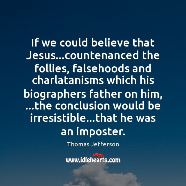 Image, If we could believe that Jesus…countenanced the follies, falsehoods and charlatanisms