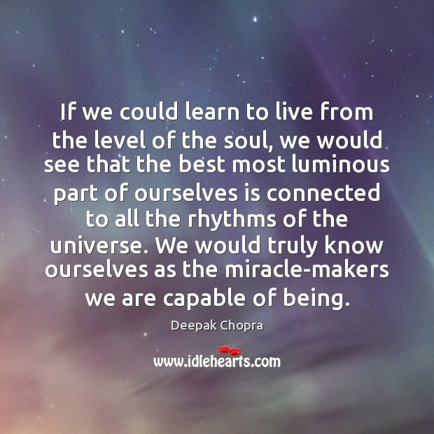 If we could learn to live from the level of the soul, Deepak Chopra Picture Quote