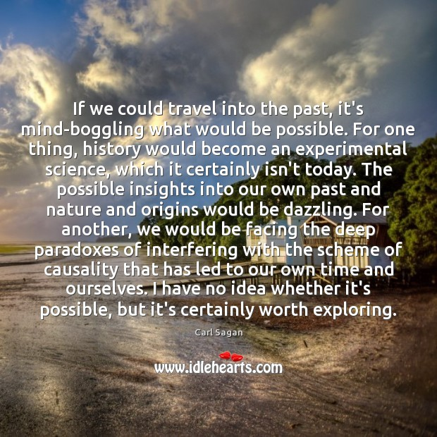 If we could travel into the past, it's mind-boggling what would be Carl Sagan Picture Quote