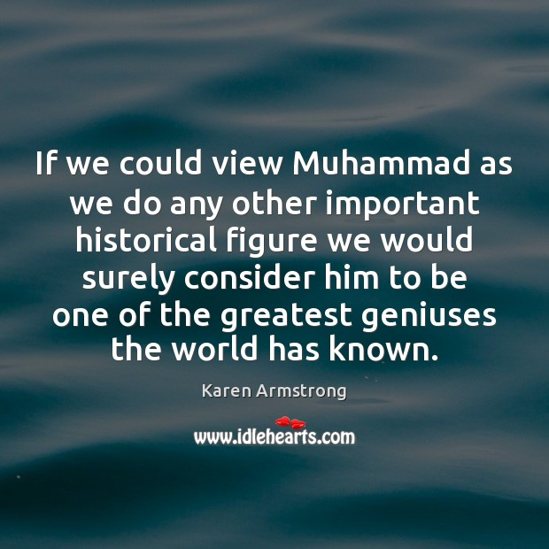 If we could view Muhammad as we do any other important historical Karen Armstrong Picture Quote