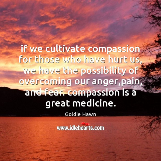 If we cultivate compassion for those who have hurt us, we have Image