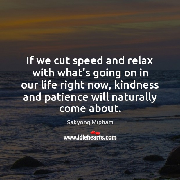 If we cut speed and relax with what's going on in Sakyong Mipham Picture Quote