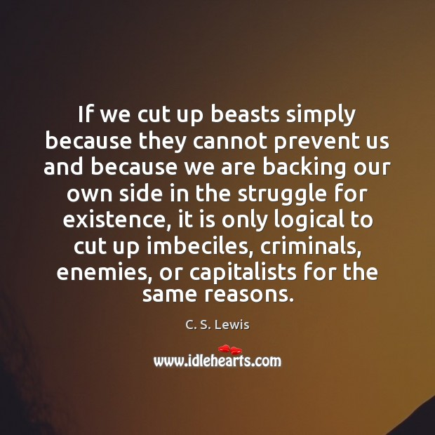 If we cut up beasts simply because they cannot prevent us and Image