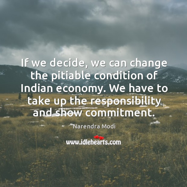 Image, If we decide, we can change the pitiable condition of Indian economy.