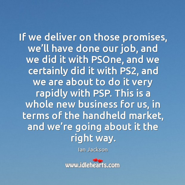 If we deliver on those promises, we'll have done our job Image