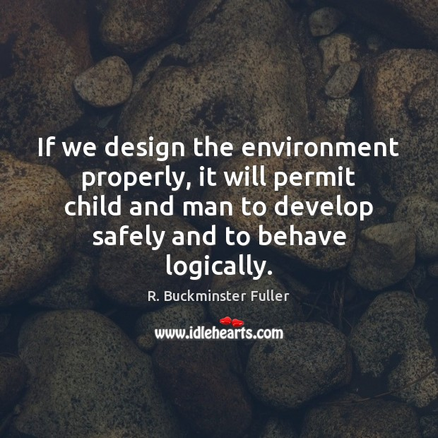 If we design the environment properly, it will permit child and man Image