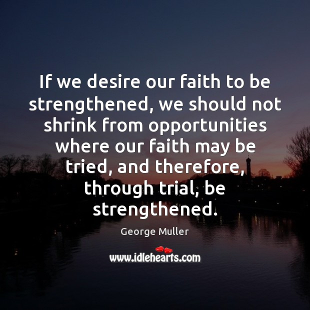 Image, If we desire our faith to be strengthened, we should not shrink