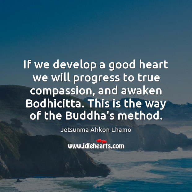 If we develop a good heart we will progress to true compassion, Jetsunma Ahkon Lhamo Picture Quote