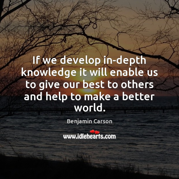 If we develop in-depth knowledge it will enable us to give our Image