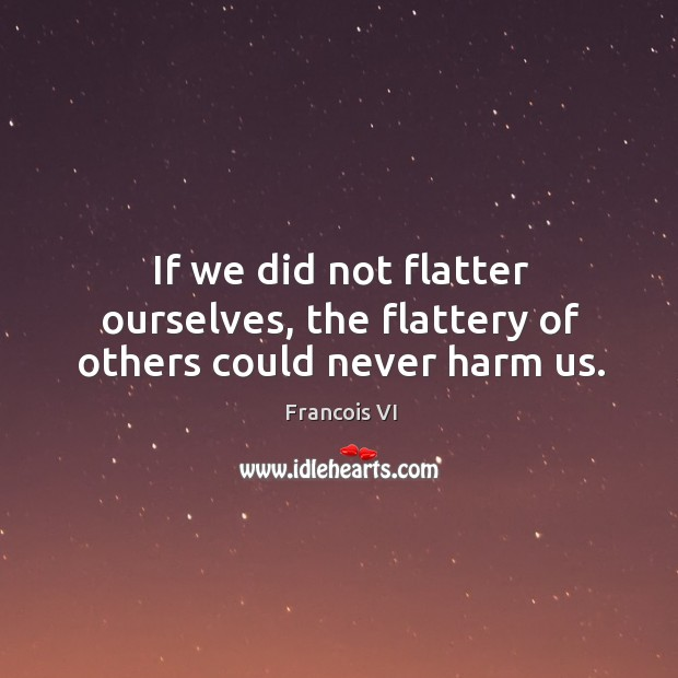 Image, Could, Did, Flatter, Flattery, Harm, Never, Others, Ourselves, Us