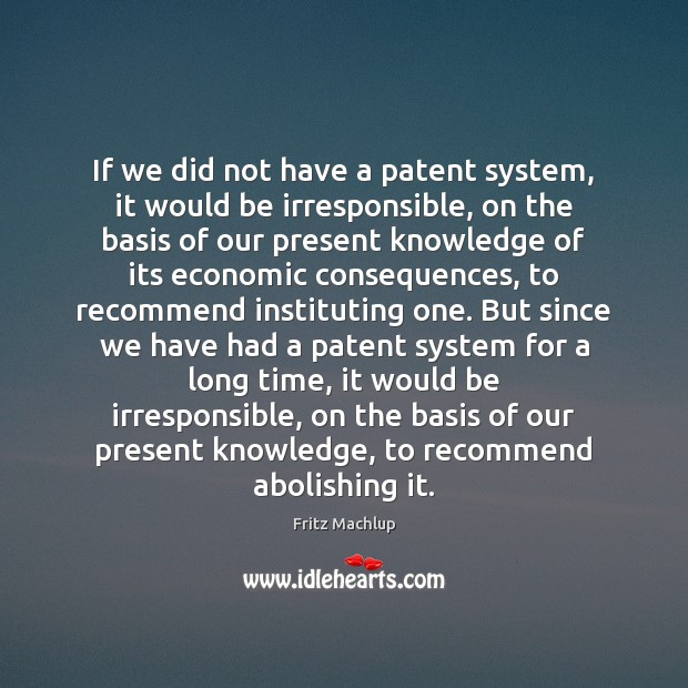 If we did not have a patent system, it would be irresponsible, Image
