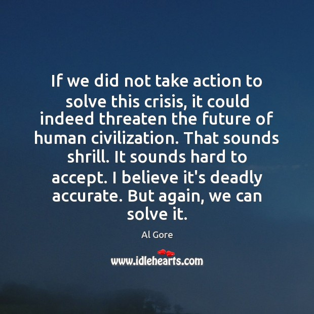 If we did not take action to solve this crisis, it could Image