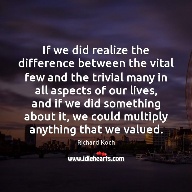 Image, If we did realize the difference between the vital few and the