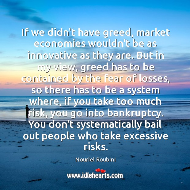 If we didn't have greed, market economies wouldn't be as innovative as Image