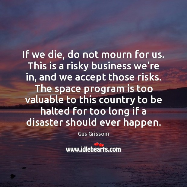 If we die, do not mourn for us. This is a risky Accept Quotes Image