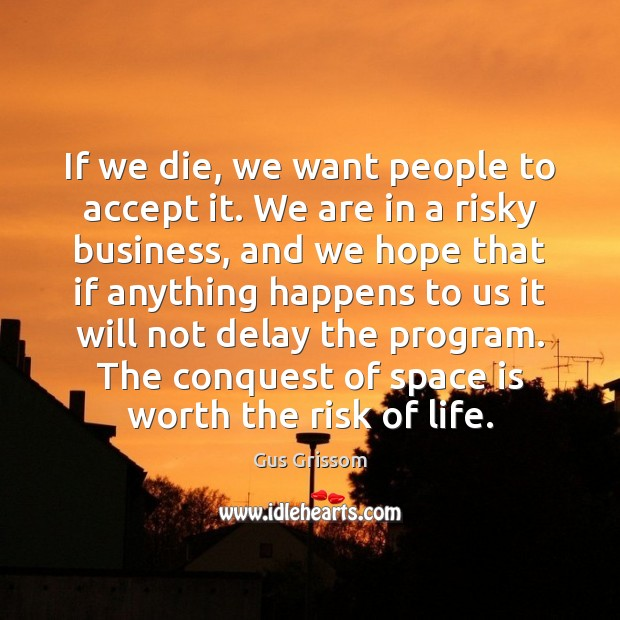 If we die, we want people to accept it. We are in Space Quotes Image