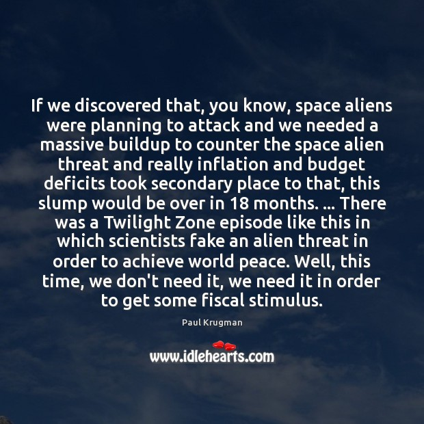 If we discovered that, you know, space aliens were planning to attack Image