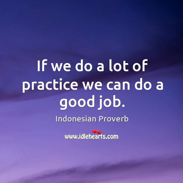 If we do a lot of practice we can do a good job. Indonesian Proverbs Image