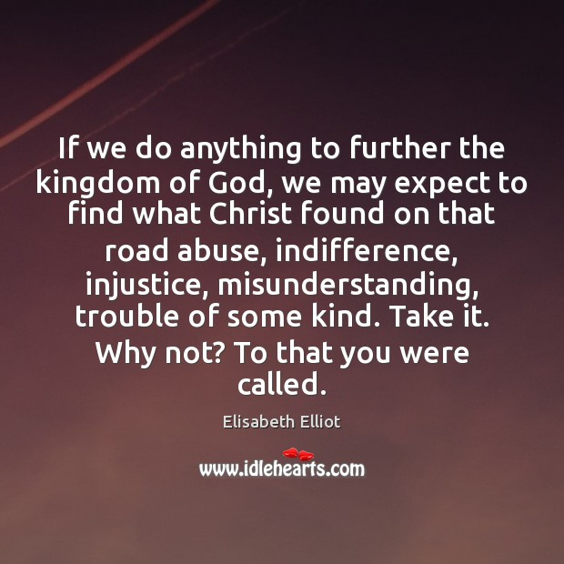 Elisabeth Elliot Picture Quote image saying: If we do anything to further the kingdom of God, we may