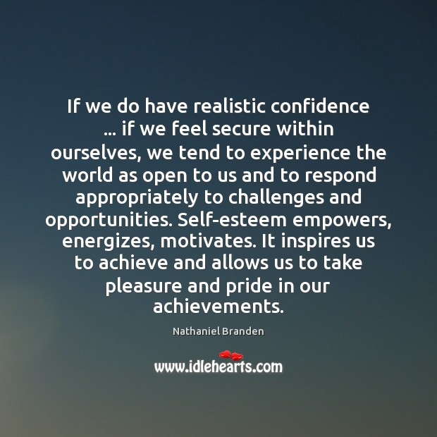 If we do have realistic confidence … if we feel secure within ourselves, Nathaniel Branden Picture Quote