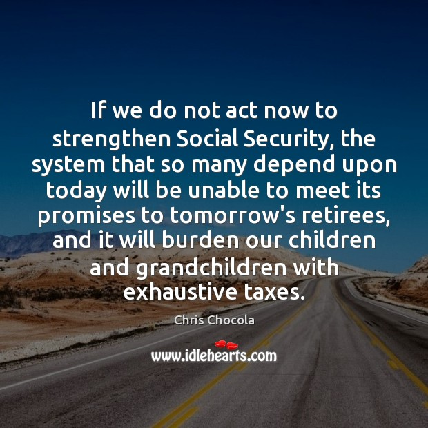 If we do not act now to strengthen Social Security, the system Image