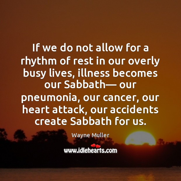 If we do not allow for a rhythm of rest in our Image
