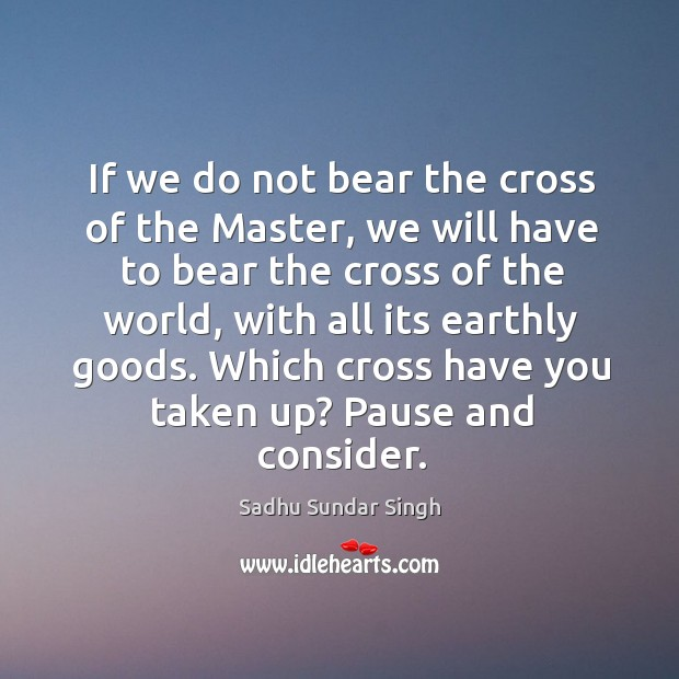 If we do not bear the cross of the Master, we will Image
