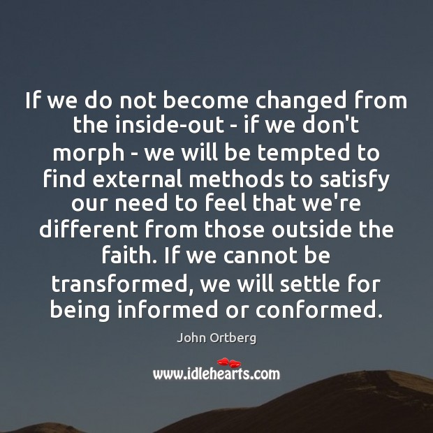 If we do not become changed from the inside-out – if we John Ortberg Picture Quote