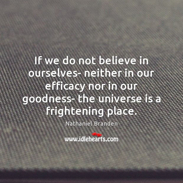 If we do not believe in ourselves- neither in our efficacy nor Nathaniel Branden Picture Quote