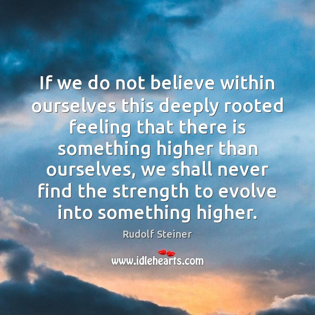 If we do not believe within ourselves this deeply rooted feeling that Rudolf Steiner Picture Quote