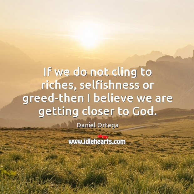 If we do not cling to riches, selfishness or greed-then I believe Image