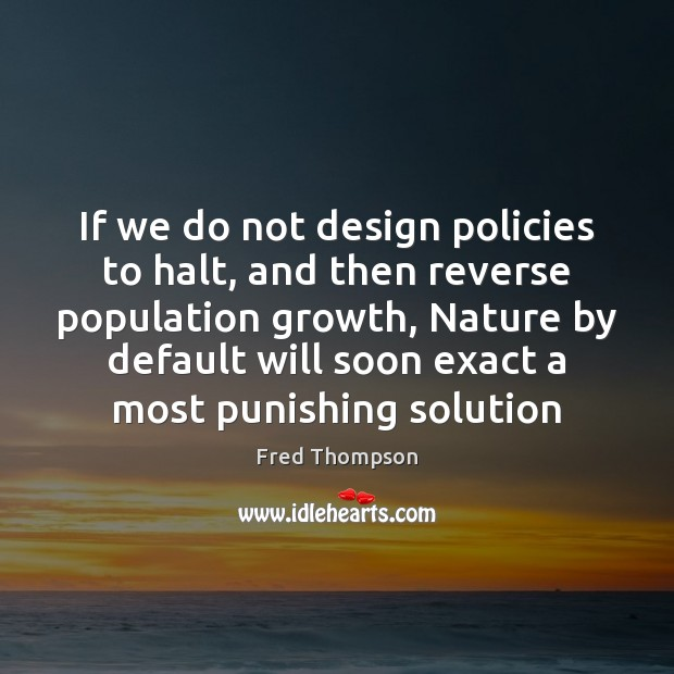 If we do not design policies to halt, and then reverse population Image