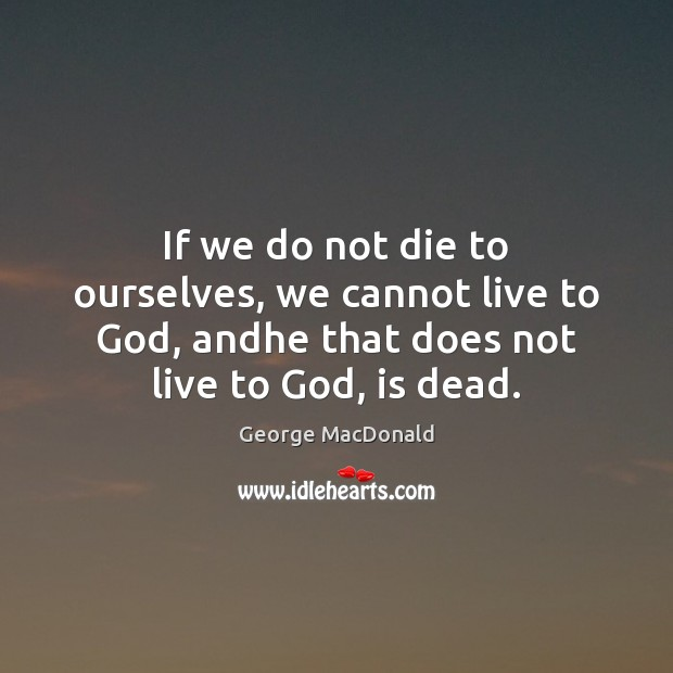 Image, If we do not die to ourselves, we cannot live to God,