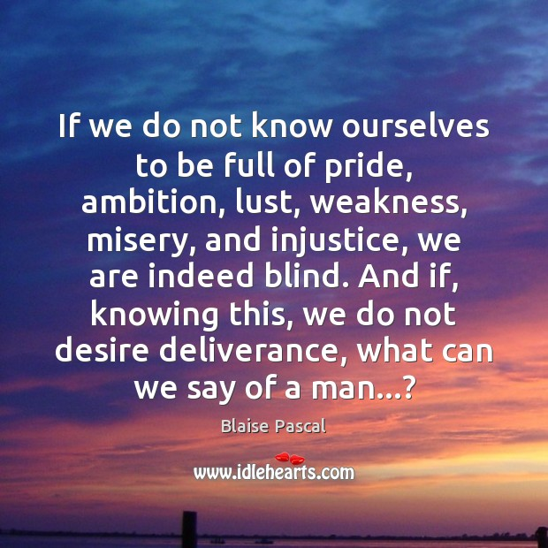 Image, If we do not know ourselves to be full of pride, ambition,