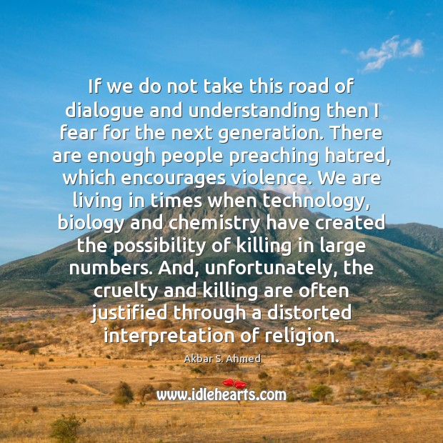 Image, If we do not take this road of dialogue and understanding then
