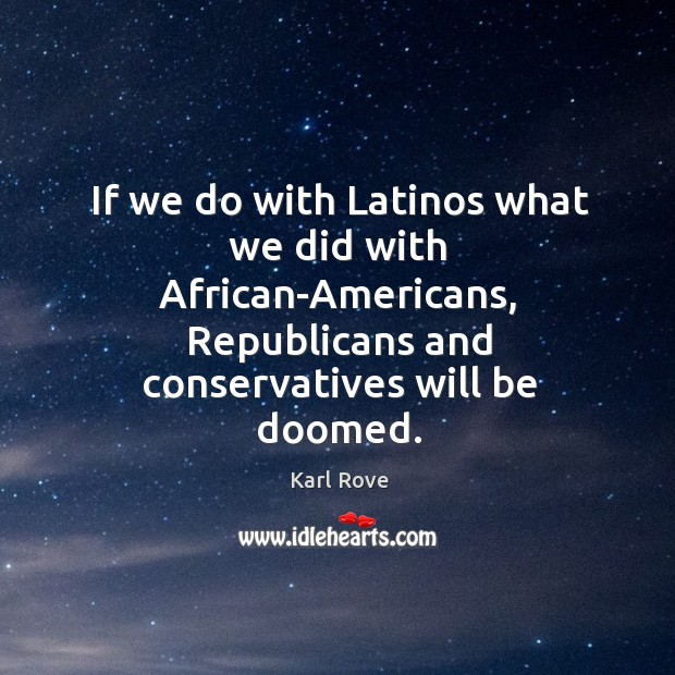 If we do with Latinos what we did with African-Americans, Republicans and Image