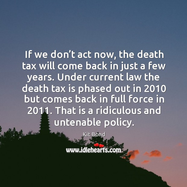 If we don't act now, the death tax will come back in just a few years. Tax Quotes Image