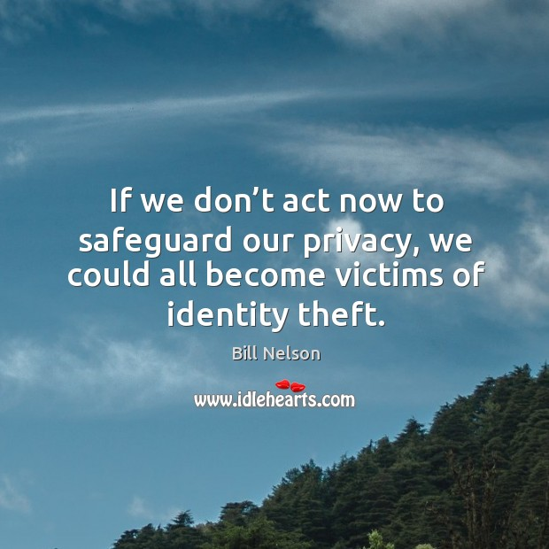 Image, If we don't act now to safeguard our privacy, we could all become victims of identity theft.