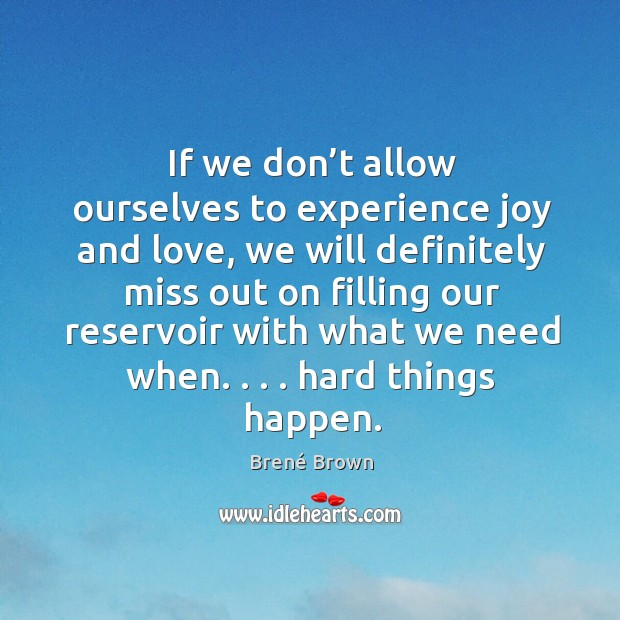Image, If we don't allow ourselves to experience joy and love, we