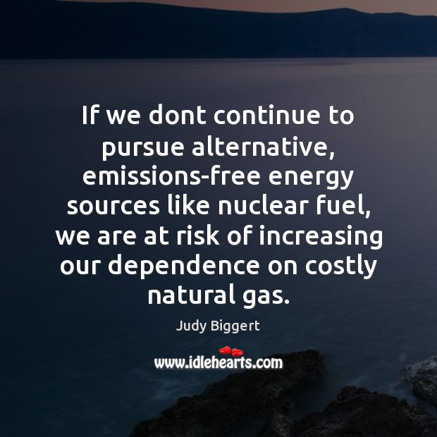 Image, If we dont continue to pursue alternative, emissions-free energy sources like nuclear