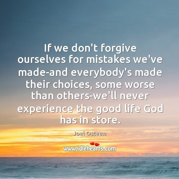 Image, If we don't forgive ourselves for mistakes we've made-and everybody's made their