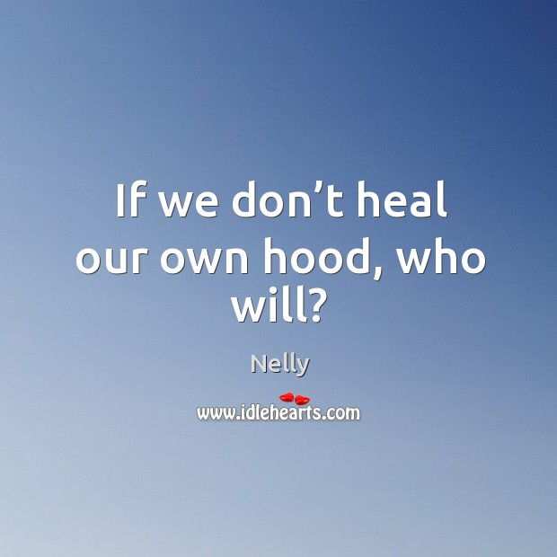 If we don't heal our own hood, who will? Image