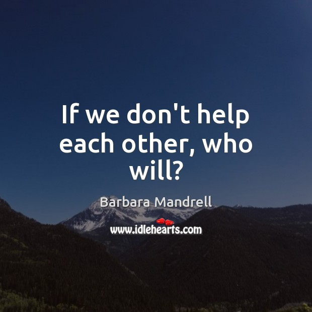 Image, If we don't help each other, who will?